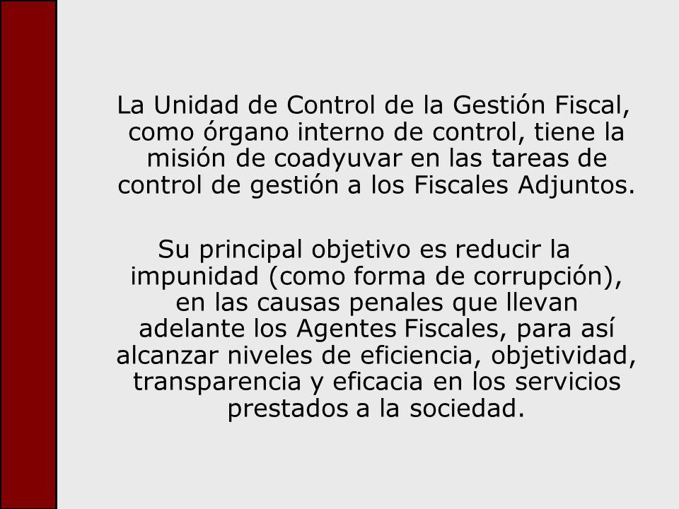La Unidad de Control de la Gestión Fiscal, como órgano interno de control, tiene la misión de coadyuvar en las tareas de control de gestión a los Fisc