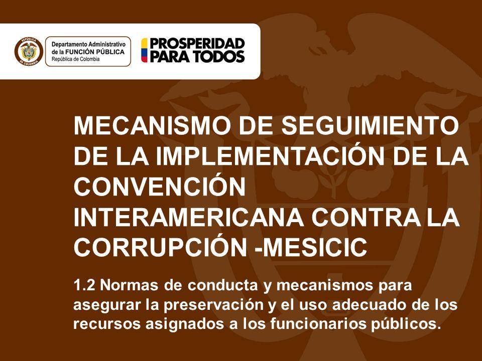 MECANISMO DE SEGUIMIENTO DE LA IMPLEMENTACIÓN DE LA CONVENCIÓN INTERAMERICANA CONTRA LA CORRUPCIÓN -MESICIC 1.2 Normas de conducta y mecanismos para a