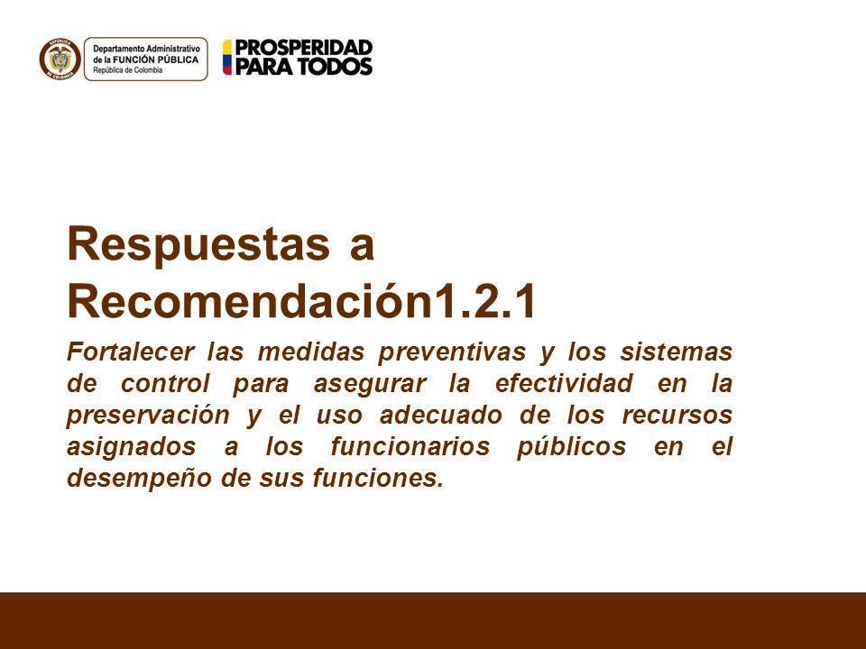 Respuestas a Recomendación1.2.1 Fortalecer las medidas preventivas y los sistemas de control para asegurar la efectividad en la preservación y el uso