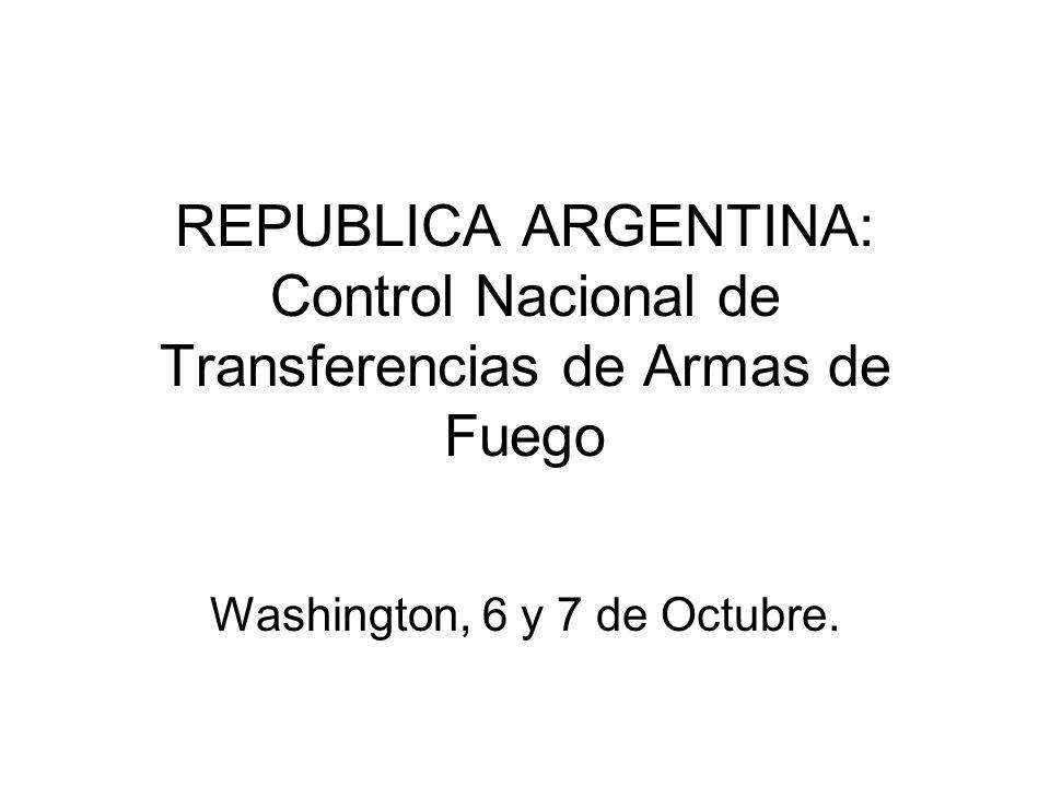 REPUBLICA ARGENTINA: Control Nacional de Transferencias de Armas de Fuego Washington, 6 y 7 de Octubre.