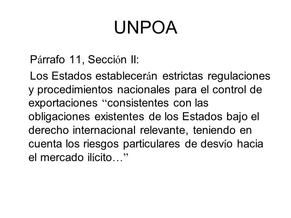 UNPOA P á rrafo 11, Secci ó n II: Los Estados establecer á n estrictas regulaciones y procedimientos nacionales para el control de exportaciones consi