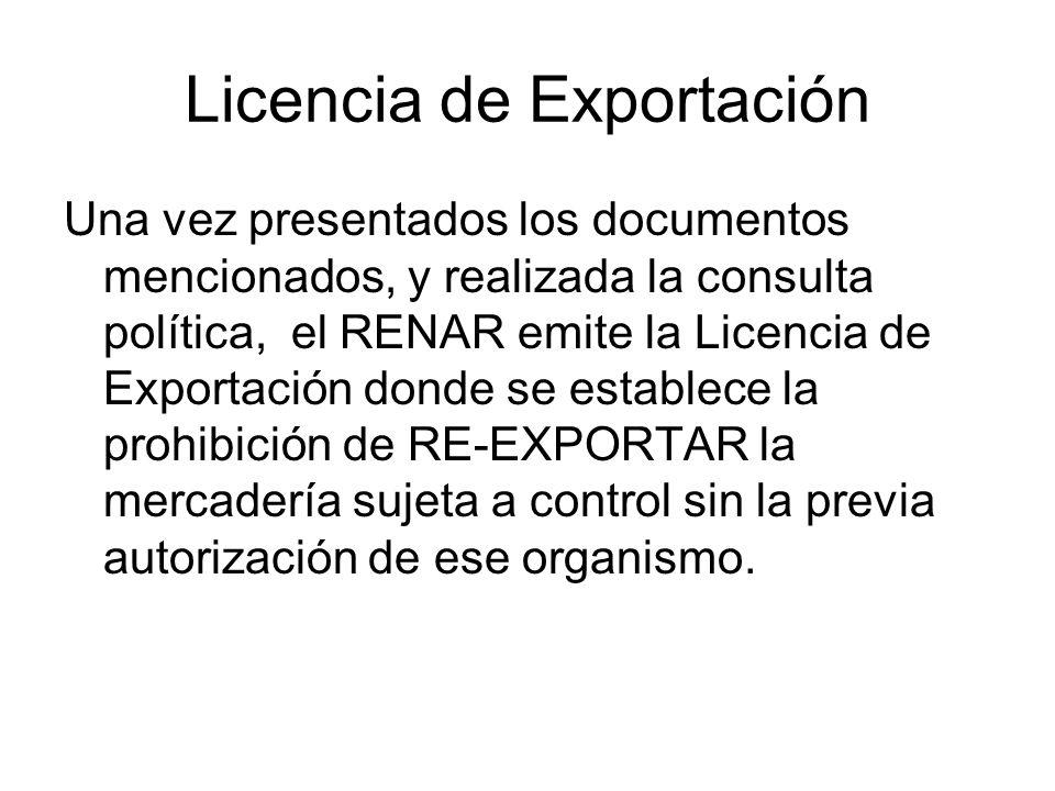 Licencia de Exportación Una vez presentados los documentos mencionados, y realizada la consulta política, el RENAR emite la Licencia de Exportación do