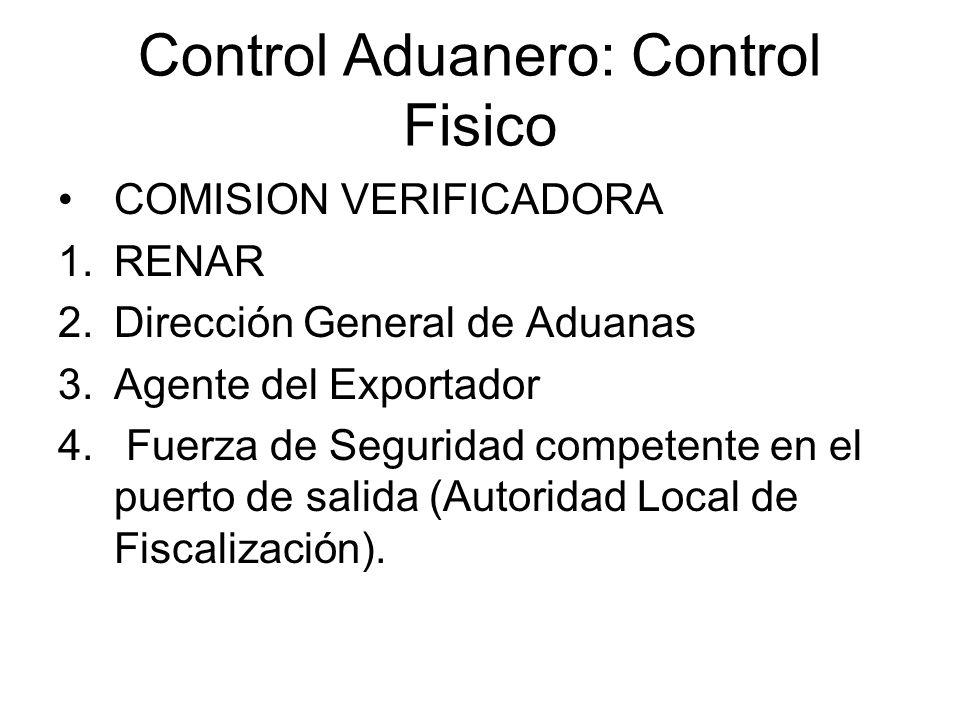 Control Aduanero: Control Fisico COMISION VERIFICADORA 1.RENAR 2.Dirección General de Aduanas 3.Agente del Exportador 4. Fuerza de Seguridad competent