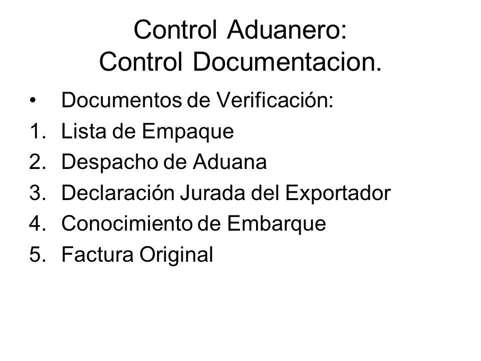 Control Aduanero: Control Documentacion. Documentos de Verificación: 1.Lista de Empaque 2.Despacho de Aduana 3.Declaración Jurada del Exportador 4.Con