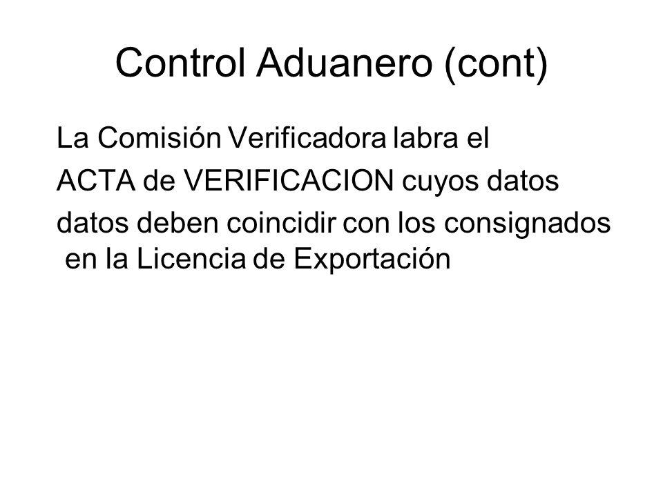 Control Aduanero (cont) La Comisión Verificadora labra el ACTA de VERIFICACION cuyos datos datos deben coincidir con los consignados en la Licencia de