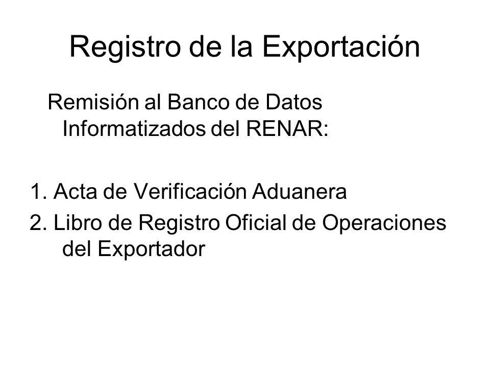 Registro de la Exportación Remisión al Banco de Datos Informatizados del RENAR: 1. Acta de Verificación Aduanera 2. Libro de Registro Oficial de Opera