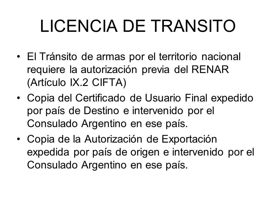LICENCIA DE TRANSITO El Tránsito de armas por el territorio nacional requiere la autorización previa del RENAR (Artículo IX.2 CIFTA) Copia del Certifi