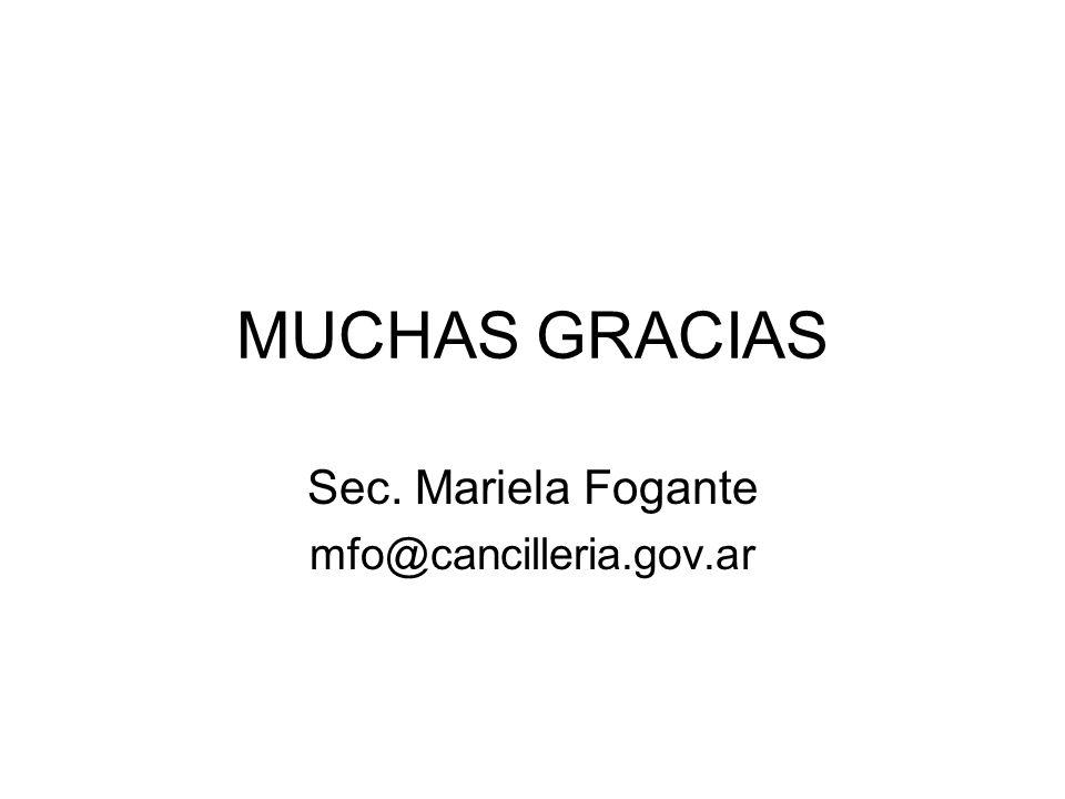 MUCHAS GRACIAS Sec. Mariela Fogante mfo@cancilleria.gov.ar