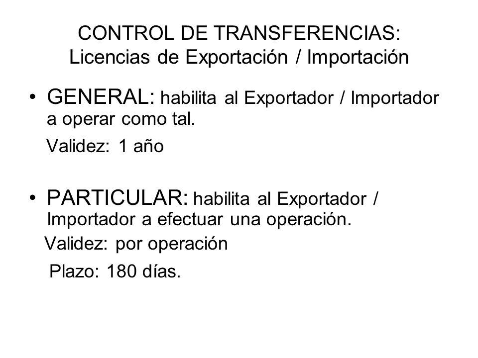 CONTROL DE TRANSFERENCIAS: Licencias de Exportación / Importación GENERAL: habilita al Exportador / Importador a operar como tal. Validez: 1 año PARTI