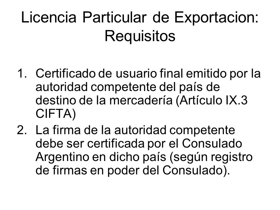 Licencia Particular de Exportacion: Requisitos 1.Certificado de usuario final emitido por la autoridad competente del país de destino de la mercadería