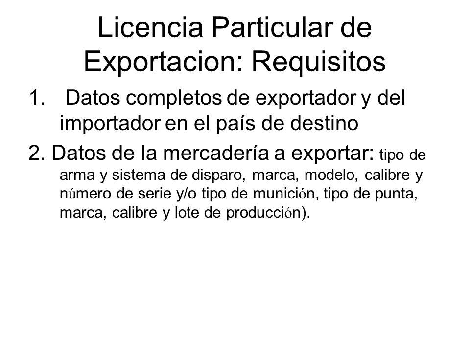 Licencia Particular de Exportacion: Requisitos 1. Datos completos de exportador y del importador en el país de destino 2. Datos de la mercadería a exp
