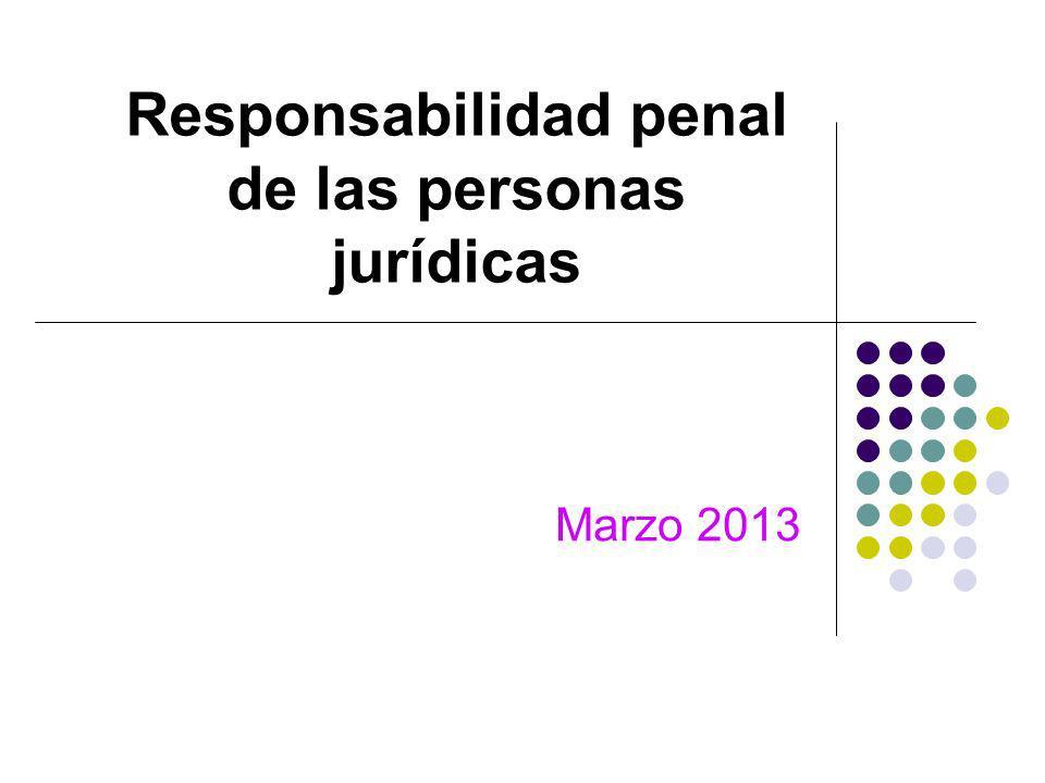 Responsabilidad penal de las personas jurídicas Marzo 2013