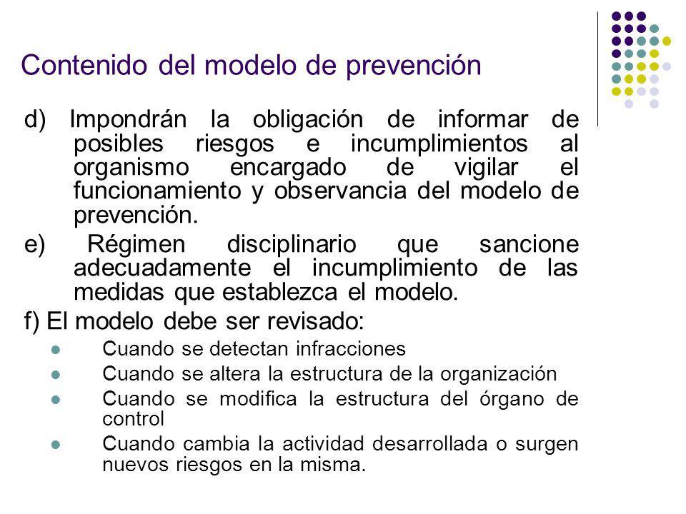 Contenido del modelo de prevención d) Impondrán la obligación de informar de posibles riesgos e incumplimientos al organismo encargado de vigilar el f