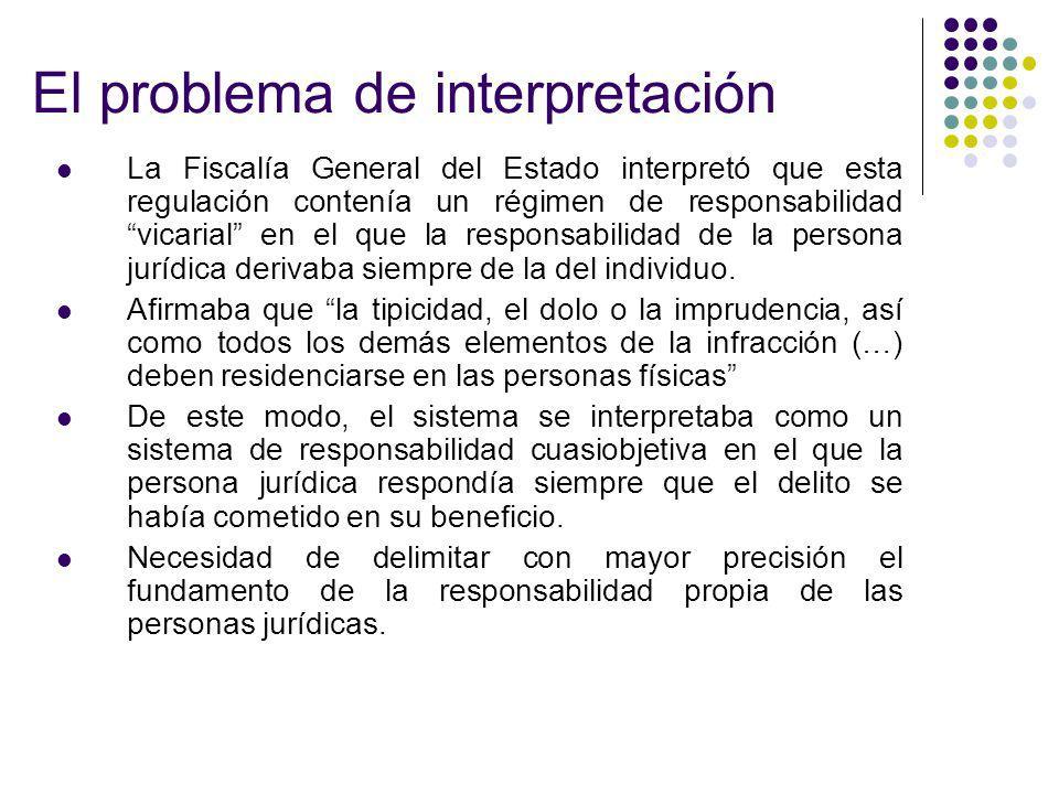 El problema de interpretación La Fiscalía General del Estado interpretó que esta regulación contenía un régimen de responsabilidad vicarial en el que