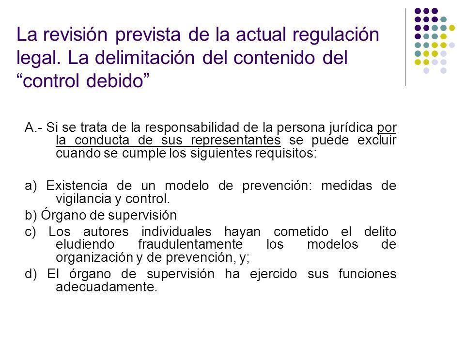 La revisión prevista de la actual regulación legal. La delimitación del contenido del control debido A.- Si se trata de la responsabilidad de la perso