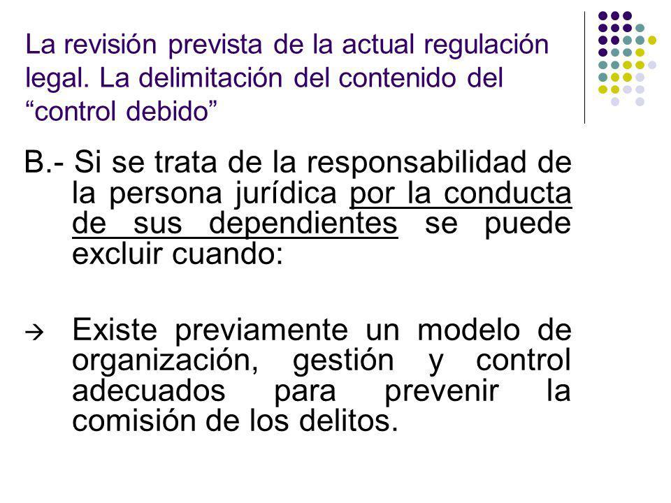 La revisión prevista de la actual regulación legal. La delimitación del contenido del control debido B.- Si se trata de la responsabilidad de la perso