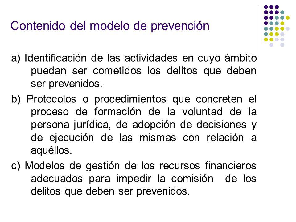 Contenido del modelo de prevención a) Identificación de las actividades en cuyo ámbito puedan ser cometidos los delitos que deben ser prevenidos. b) P