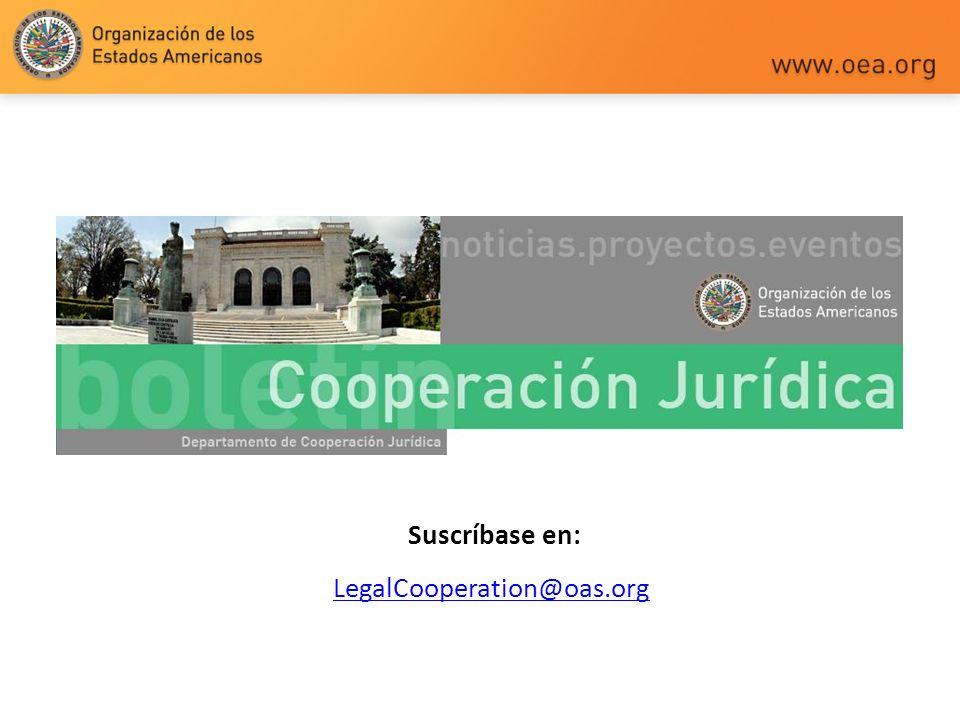Suscríbase en: LegalCooperation@oas.org