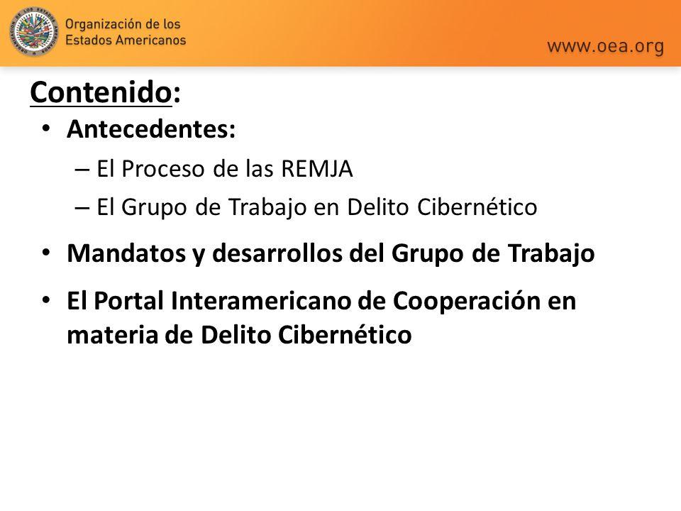 Contenido: Antecedentes: – El Proceso de las REMJA – El Grupo de Trabajo en Delito Cibernético Mandatos y desarrollos del Grupo de Trabajo El Portal I