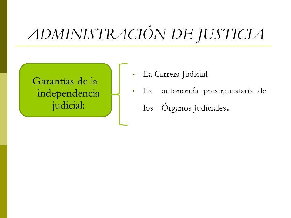 ADMINISTRACIÓN DE JUSTICIA Garantías de la independencia judicial: La Carrera Judicial La autonomía presupuestaria de los Órganos Judiciales.