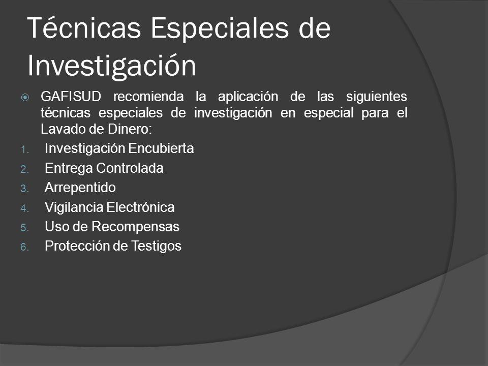 Técnicas Especiales de Investigación GAFISUD recomienda la aplicación de las siguientes técnicas especiales de investigación en especial para el Lavado de Dinero: 1.