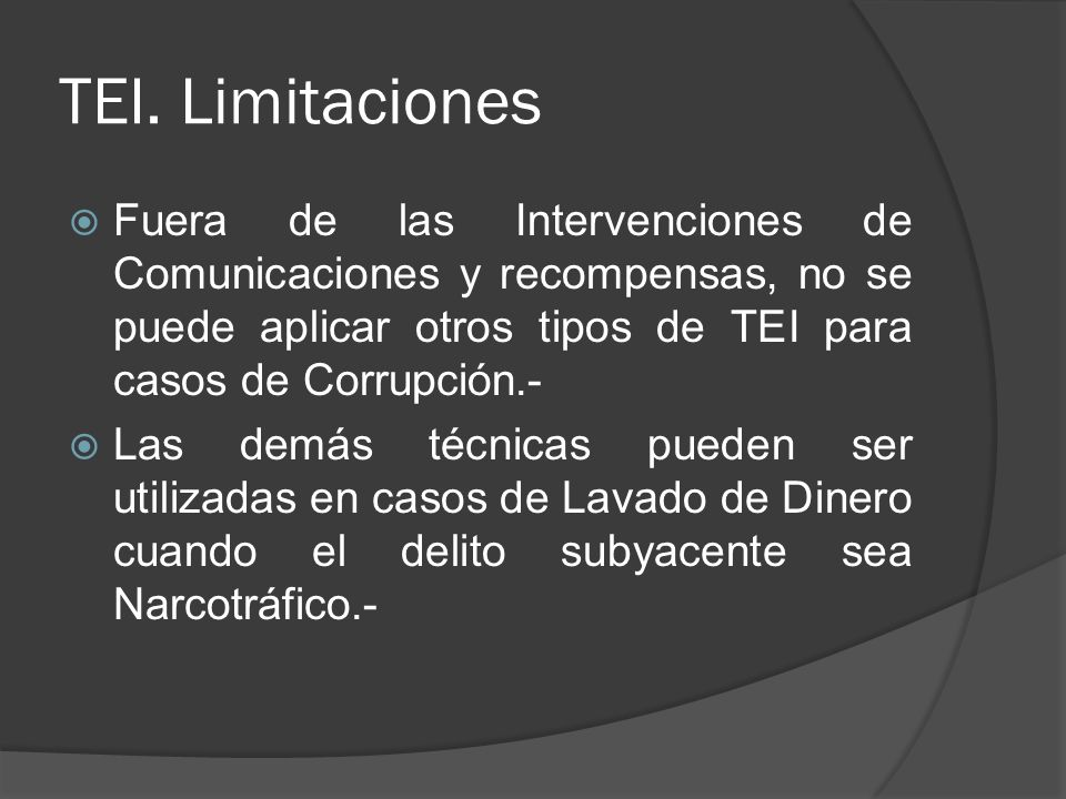 TEI. Limitaciones Fuera de las Intervenciones de Comunicaciones y recompensas, no se puede aplicar otros tipos de TEI para casos de Corrupción.- Las d