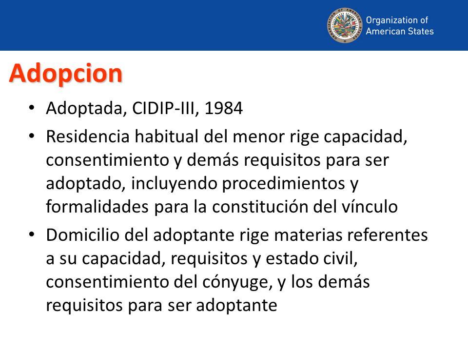 Adopcion Adoptada, CIDIP-III, 1984 Residencia habitual del menor rige capacidad, consentimiento y demás requisitos para ser adoptado, incluyendo proce