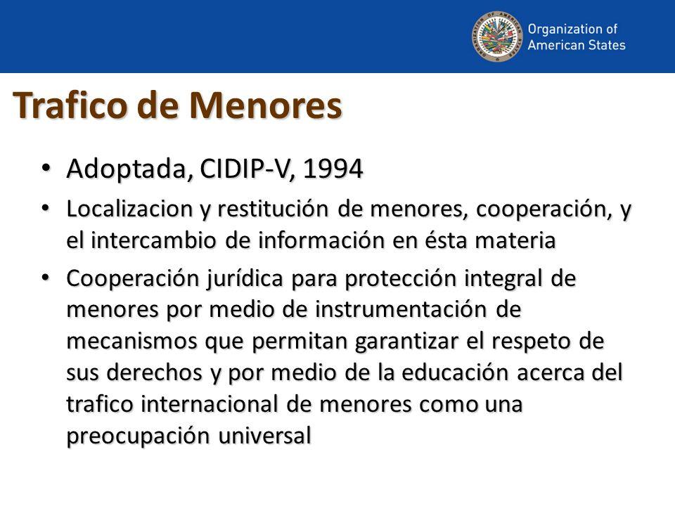 Trafico de Menores Adoptada, CIDIP-V, 1994 Adoptada, CIDIP-V, 1994 Localizacion y restitución de menores, cooperación, y el intercambio de información
