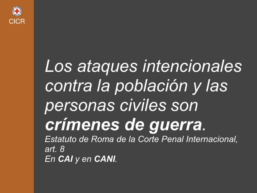 Los ataques intencionales contra la población y las personas civiles son crímenes de guerra. Estatuto de Roma de la Corte Penal Internacional, art. 8