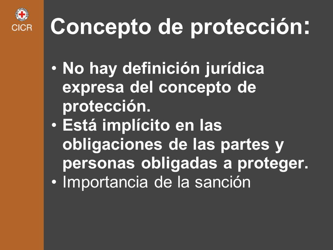 No hay definición jurídica expresa del concepto de protección. Está implícito en las obligaciones de las partes y personas obligadas a proteger. Impor