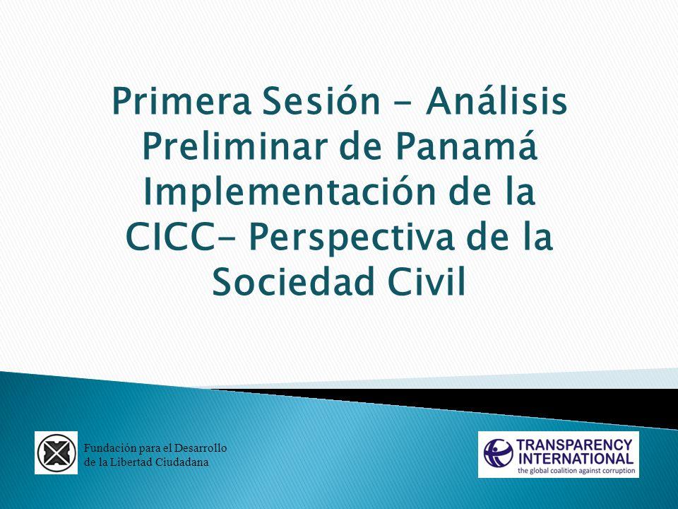 Primera Sesión - Análisis Preliminar de Panamá Implementación de la CICC- Perspectiva de la Sociedad Civil Fundación para el Desarrollo de la Libertad
