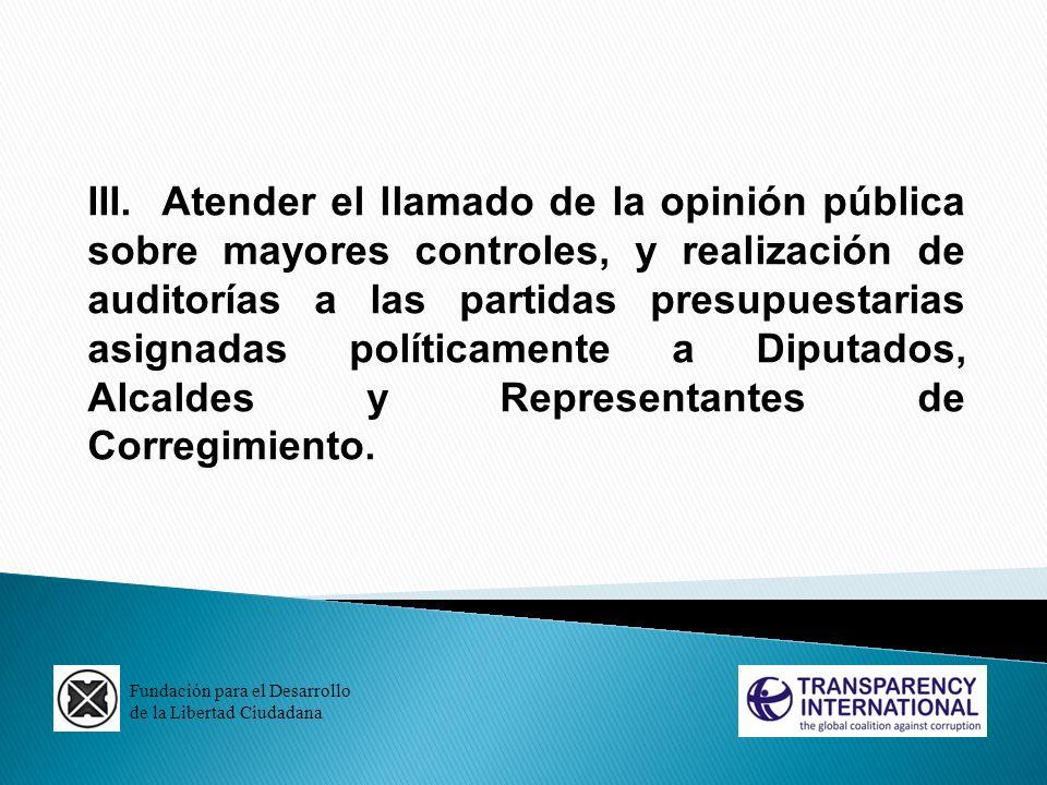 Fundación para el Desarrollo de la Libertad Ciudadana III. Atender el llamado de la opinión pública sobre mayores controles, y realización de auditorí