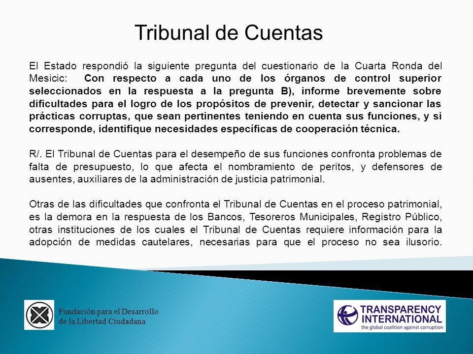 Fundación para el Desarrollo de la Libertad Ciudadana Tribunal de Cuentas El Estado respondió la siguiente pregunta del cuestionario de la Cuarta Rond