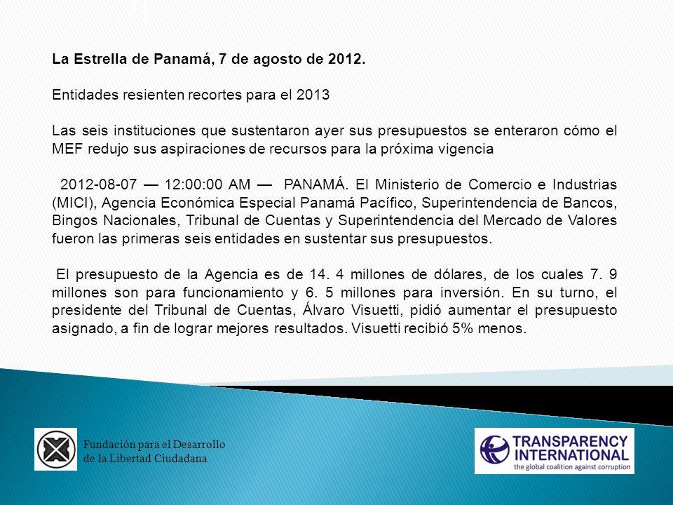Fundación para el Desarrollo de la Libertad Ciudadana La Estrella de Panamá, 7 de agosto de 2012. Entidades resienten recortes para el 2013 Las seis i