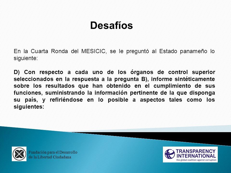 Fundación para el Desarrollo de la Libertad Ciudadana Desafíos En la Cuarta Ronda del MESICIC, se le preguntó al Estado panameño lo siguiente: D) Con