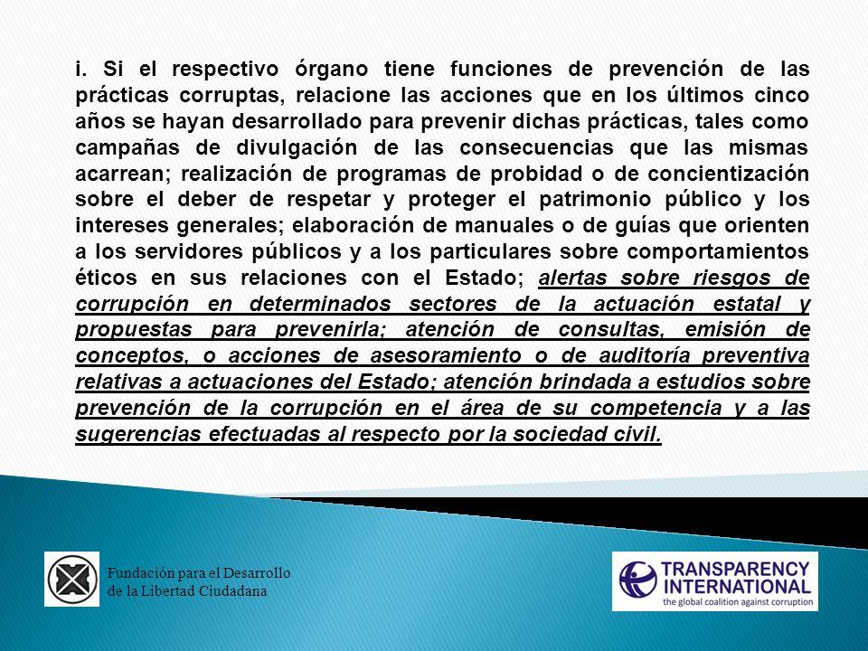 Fundación para el Desarrollo de la Libertad Ciudadana i. Si el respectivo órgano tiene funciones de prevención de las prácticas corruptas, relacione l
