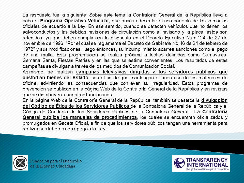 Fundación para el Desarrollo de la Libertad Ciudadana La respuesta fue la siguiente: Sobre este tema la Contraloría General de la República lleva a ca