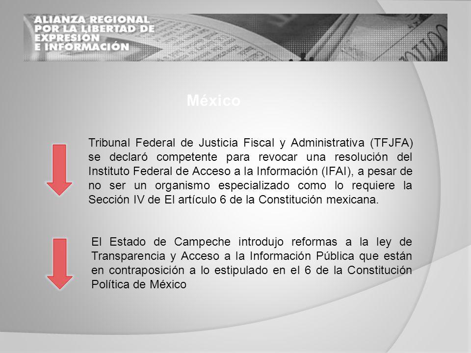 México Tribunal Federal de Justicia Fiscal y Administrativa (TFJFA) se declaró competente para revocar una resolución del Instituto Federal de Acceso a la Información (IFAI), a pesar de no ser un organismo especializado como lo requiere la Sección IV de El artículo 6 de la Constitución mexicana.