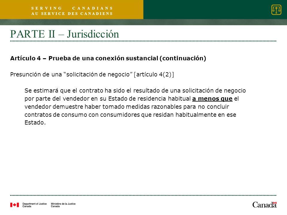 S E R V I N G C A N A D I A N S A U S E R V I C E D E S C A N A D I E N S PARTE II – Jurisdicción Artículo 4 – Prueba de una conexión sustancial (cont