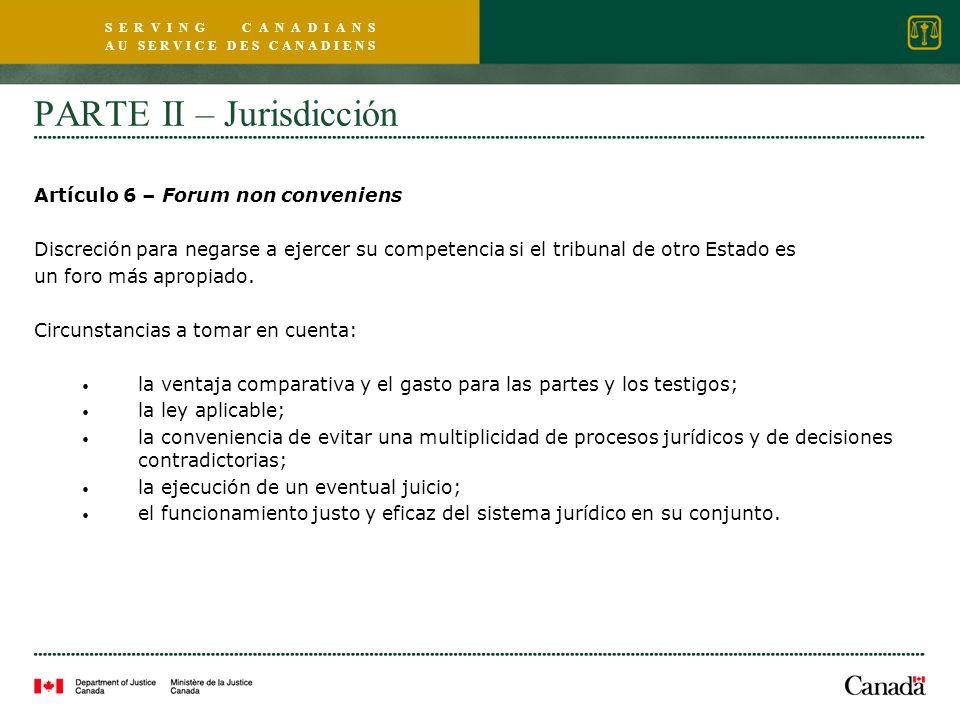 S E R V I N G C A N A D I A N S A U S E R V I C E D E S C A N A D I E N S PARTE II – Jurisdicción Artículo 6 – Forum non conveniens Discreción para ne