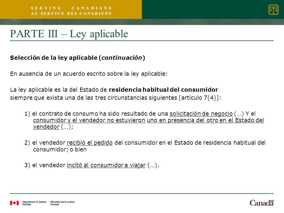 S E R V I N G C A N A D I A N S A U S E R V I C E D E S C A N A D I E N S PARTE III – Ley aplicable Selección de la ley aplicable (continuación) En au