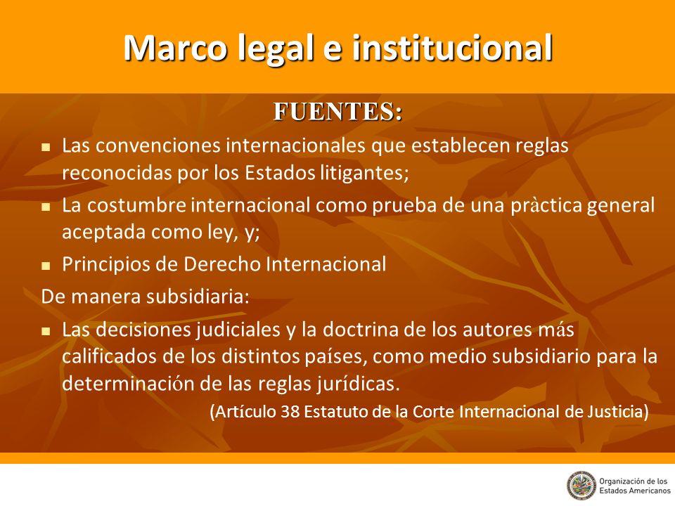 Marco legal e institucional FUENTES: Las convenciones internacionales que establecen reglas reconocidas por los Estados litigantes; La costumbre inter