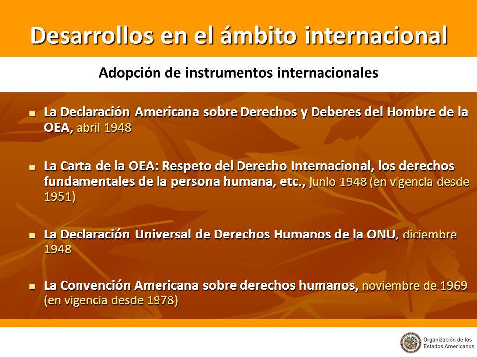 Adopción de instrumentos internacionales La Declaración Americana sobre Derechos y Deberes del Hombre de la OEA, abril 1948 La Declaración Americana s
