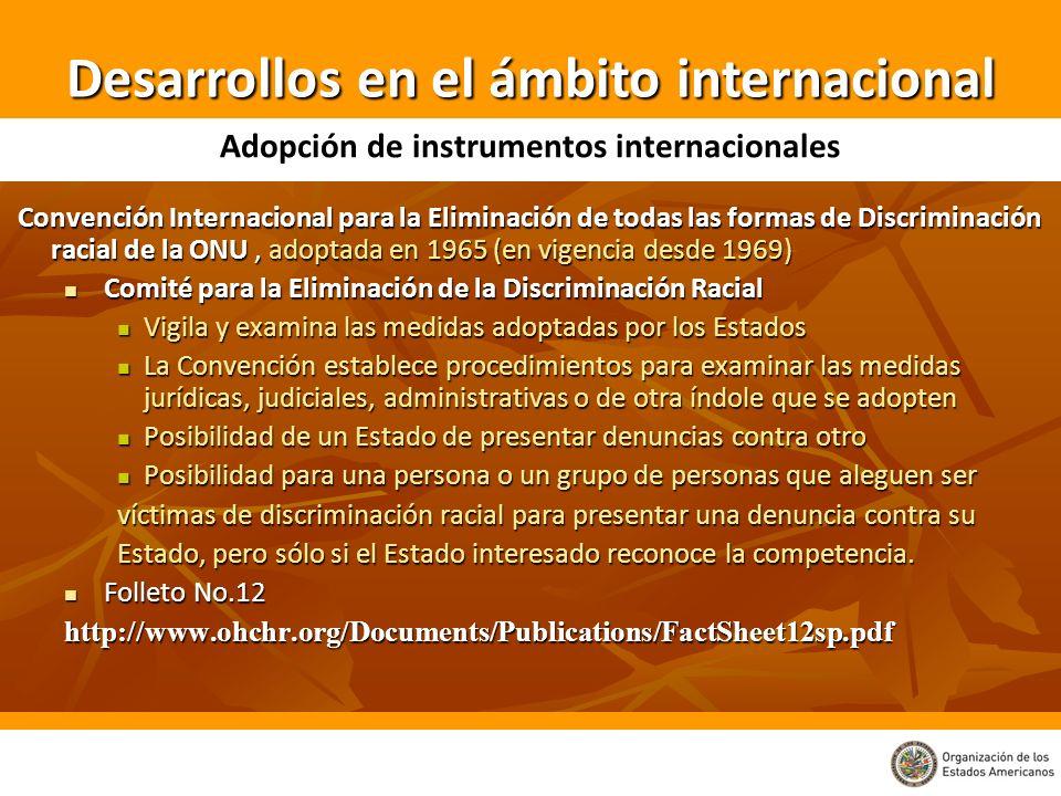 Convención Internacional para la Eliminación de todas las formas de Discriminación racial de la ONU, adoptada en 1965 (en vigencia desde 1969) Convenc