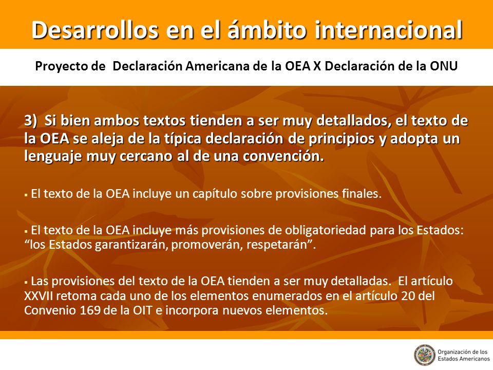 3) Si bien ambos textos tienden a ser muy detallados, el texto de la OEA se aleja de la típica declaración de principios y adopta un lenguaje muy cerc