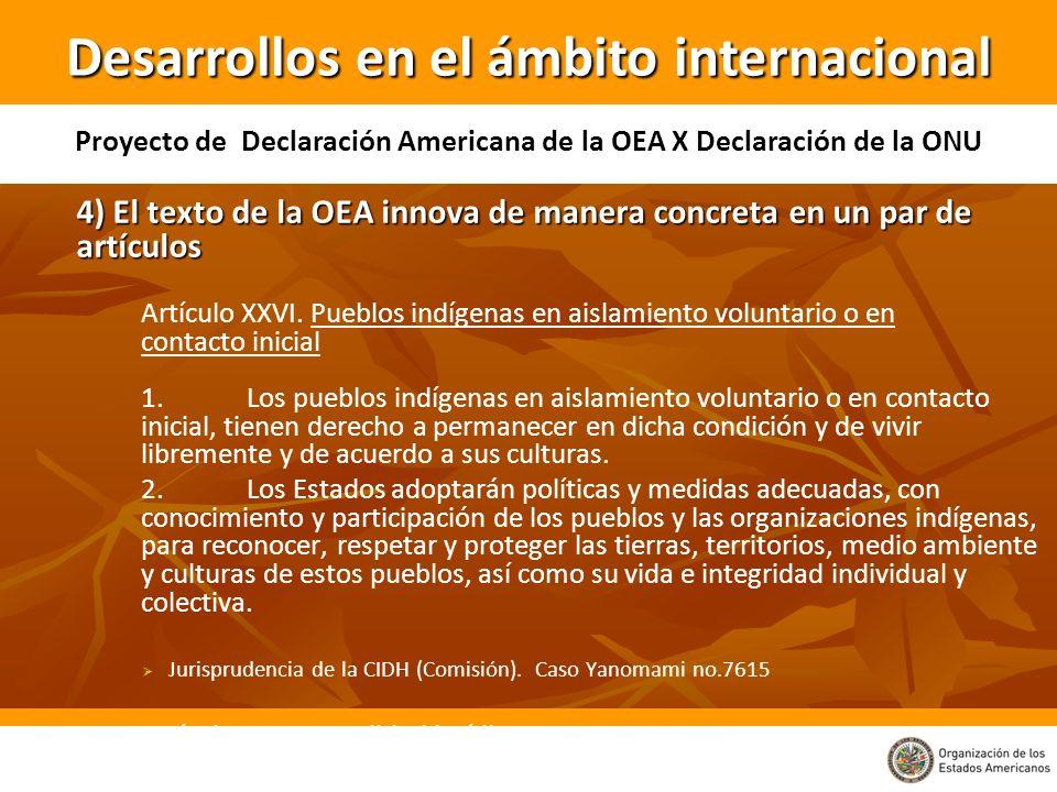 4) El texto de la OEA innova de manera concreta en un par de artículos Artículo XXVI. Pueblos indígenas en aislamiento voluntario o en contacto inicia