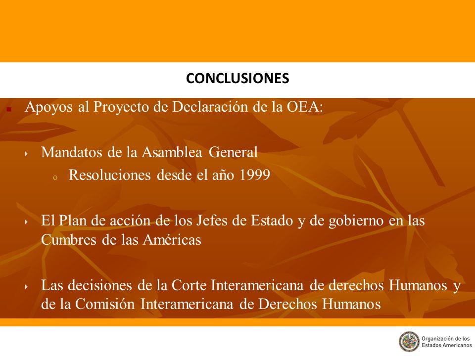Apoyos al Proyecto de Declaración de la OEA: Mandatos de la Asamblea General o o Resoluciones desde el año 1999 El Plan de acción de los Jefes de Esta