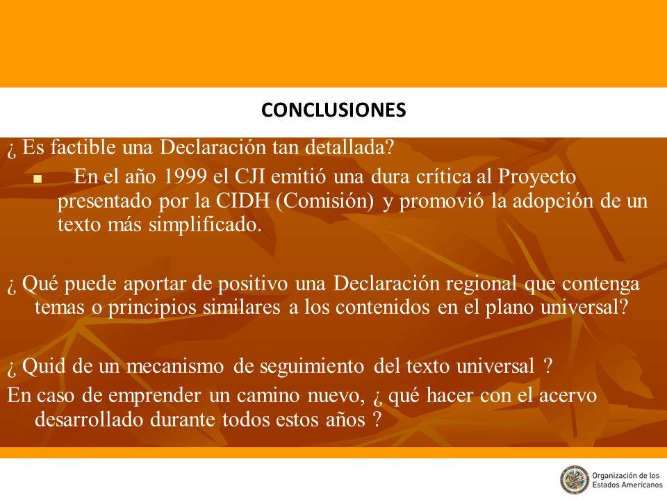 ¿ Es factible una Declaración tan detallada? En el año 1999 el CJI emitió una dura crítica al Proyecto presentado por la CIDH (Comisión) y promovió la