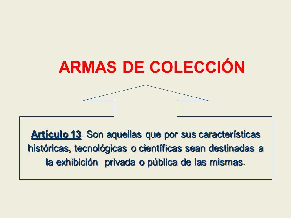 ARMAS DE COLECCIÓN Artículo 13Son aquellas que por sus características Artículo 13. Son aquellas que por sus características históricas, tecnológicas
