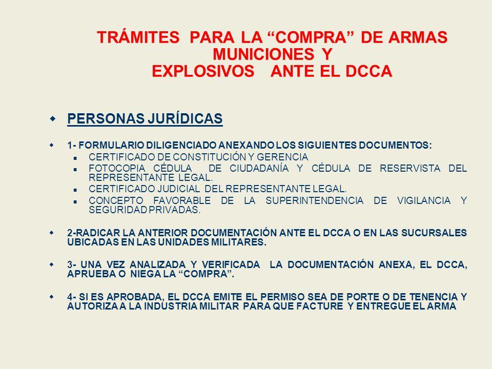 TRÁMITES PARA LA COMPRA DE ARMAS MUNICIONES Y EXPLOSIVOS ANTE EL DCCA PERSONAS JURÍDICAS 1- FORMULARIO DILIGENCIADO ANEXANDO LOS SIGUIENTES DOCUMENTOS